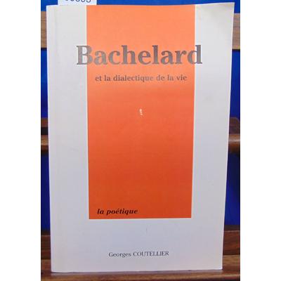 Coutellier Georges : Bachelard et la Dialectique de la vie ...