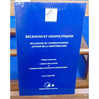 collectif  : religions et géopolitiques  dialogues ou confrontations autour dela Méditerranée. Colloque espace