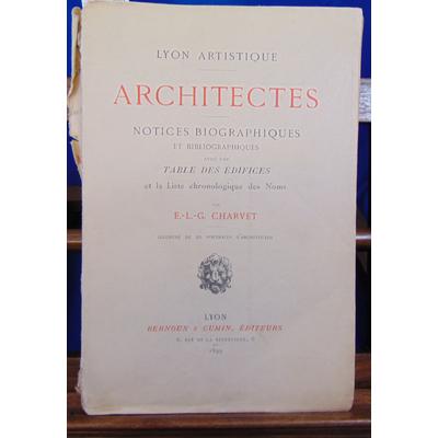 Charvet E. L : Architectes . Notices biographiques et bibliographiques avec une table des édifices et la liste