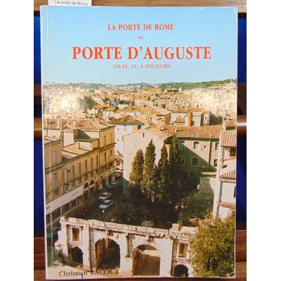 Lacour  : La porte de Rome ou Porte d'Auguste: Histoire d'un monument romain de l'ère augustéenne à Nîmes...