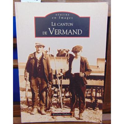 Dubuis Evelyne : Le canton de Vermand...
