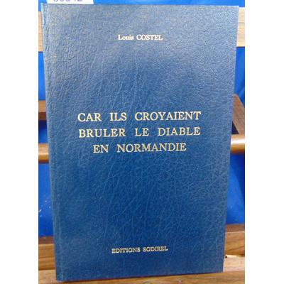 Costel Louis : Car ils croyaient bruler le diable en Normandie ...