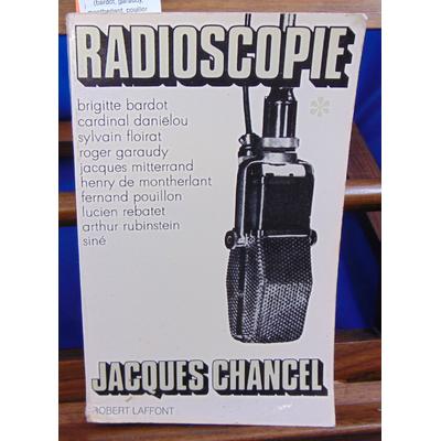 Chancel Jacques : Radioscopie 1.  (bardot, garaudy, montherlant, pouillon, rebatet, rubinstein, siné ) Envoi d