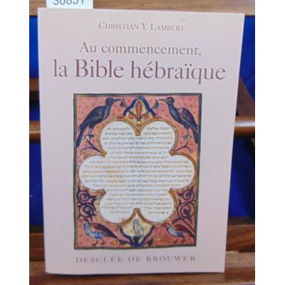 Lambert Christian-Yohanan : Au commencement, la Bible hébraïque...