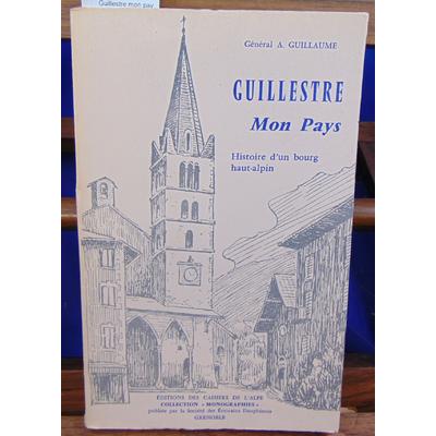 Guillaume Général A : Guillestre mon pays. histoire d'un bourg Haut-alpin...