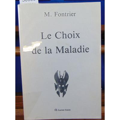 Fontrier Michel : Le choix de la Maladie...