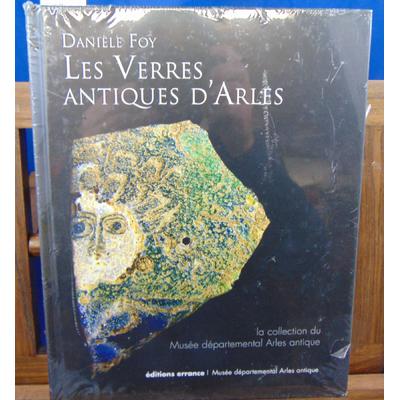 Foy Danièle et : Les verres antiques d'Arles : La collection du Musée départemental Arles antique...