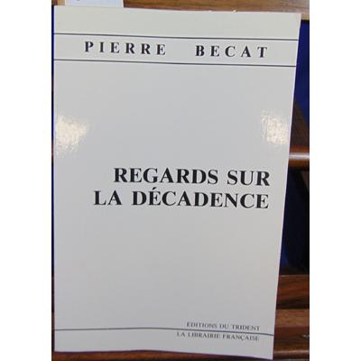 Becat Pierre : Regards sur la décadence...