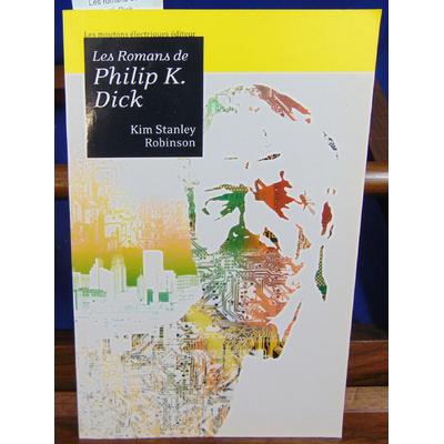 Robinson Kim Stanley : Les romans de Philip K. Dick ...