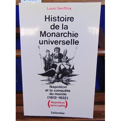 Geoffroy  : Napoléon et la conquête du monde, 1812-1832. Histoire de la monarchie universelle (Napoléon apocry