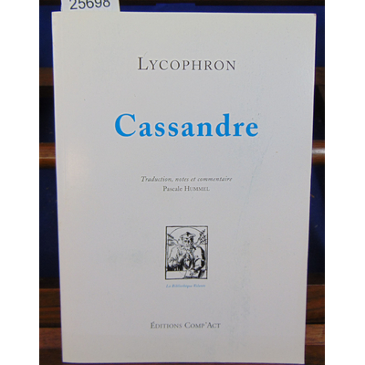 LYCOPHRON  : Cassandre traduction, notes et commentaire Pascale Hummel...
