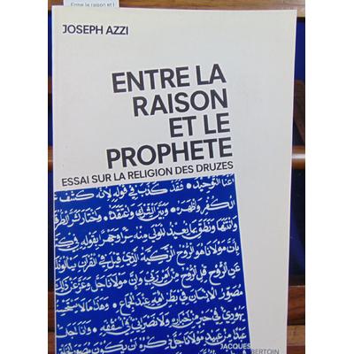 Azzi Joseph : Entre la raison et le prophète : essai sur la religion des druzes...