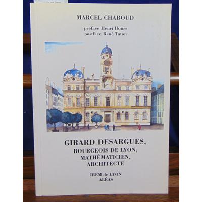Chaboud Marcel : Girard Desargues, bourgeois de Lyon, mathématicien, architecte...