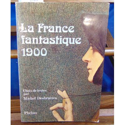 Desbrueres Michel : la France fantastique 1900 : Choix de textes ...