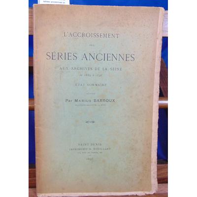 Barroux Marius : L'accroissement des séries anciennes au archives de la Seine de 1889 à 1896...