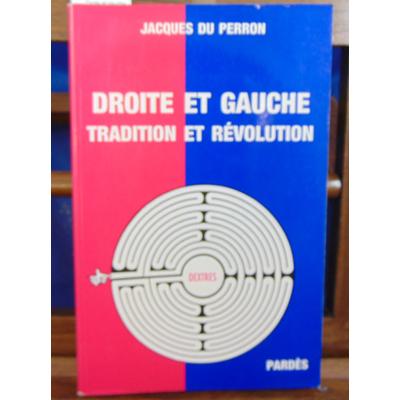 Perron Jacques du : Droite et gauche Tradition et révolution...