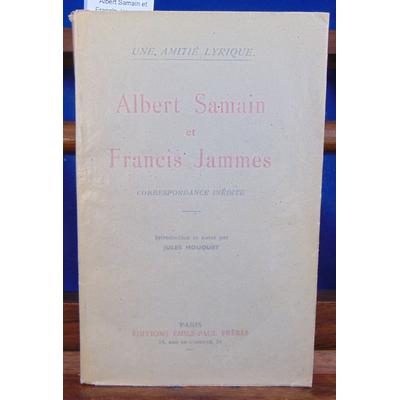 Mouquet Jammes : Albert Samain et Francis Jammes, correspondance inédite...
