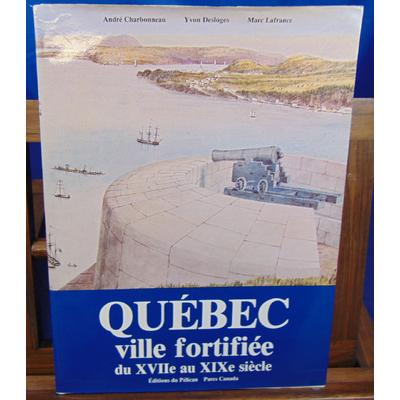 Charbonneau André : Quebec Ville Fortifiée du XVIIe au XIXe siecle...