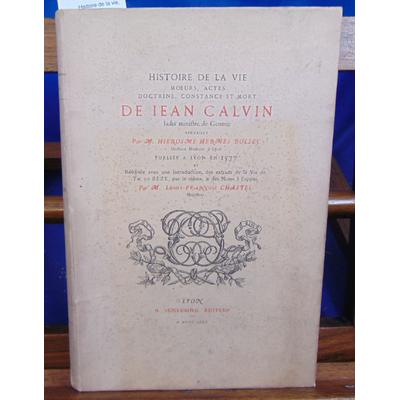 BOLSEC HIEROSME HERMES : Histoire de la vie, moeurs, actes, doctrine, constance et mort de Jean Calvin...