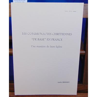 Brosset Agathe : Les communautés chrétiennes de base en France. Une maniere de faire l'église...