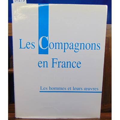 collectif  : les compagnons en France, les hommes et leurs Oeuvres...