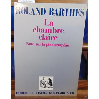 Barthes Roland : La chambre claire. Note sur la photographie...