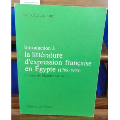 Luthi Jean-Jacques : Introduction à la littérature d'expression française en Egypte (1798 - 1945 )...