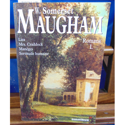 Maugham W. S : Romans 1 : Liza / Mrs. Craddock / Manèges / Servitude humaine ...
