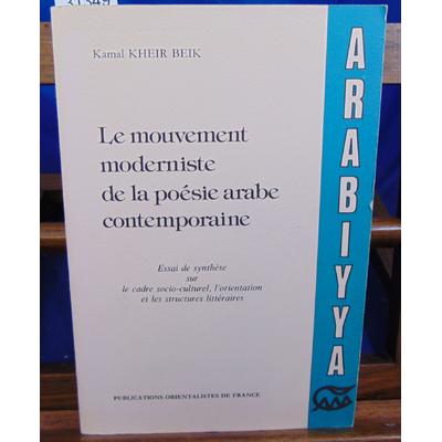 Kheir-Beik Kamal : Le Mouvement moderniste de la poésie arabe contemporaine : Essai de synthèse sur le cadre s