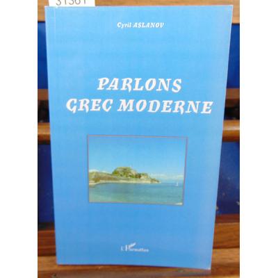 Aslanov Cyril : Parlons grec moderne...