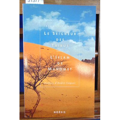 Chabbi Jacqueline : LE SEIGNEUR DES TRIBUS. L'islam de Mahomet...