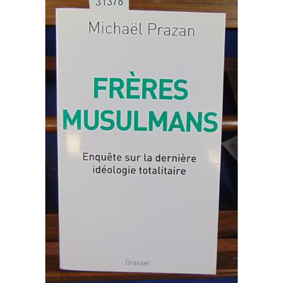 Prazan Michaël : Frères Musulmans: Enquête sur la dernière idéologie totalitaire...