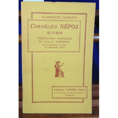Népos Cornélius : Oeuvres Traduction nouvelle de Camille Vergniol. Avec introduction et notes de Maurice Rat..