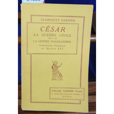 César  : La guerre civile suivi de La guerre d'Alexandrie. Traduction, introduction et notes de Maurice Rat...