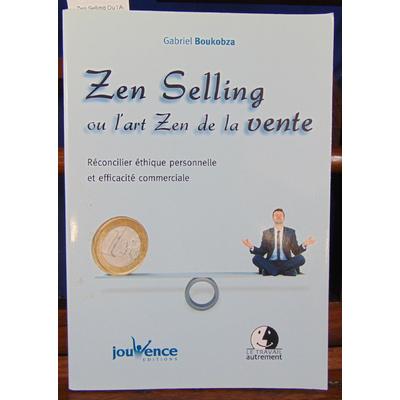 Boukobza Gabriel : Zen Selling Ou l'Art Zen de la Vente...