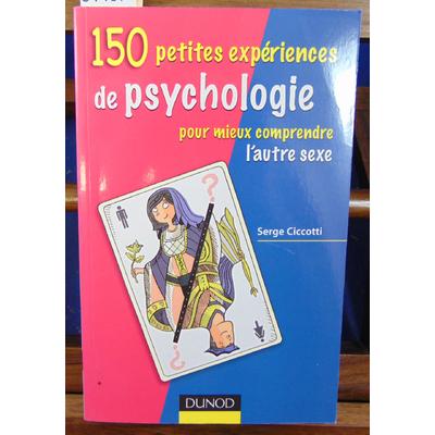 Ciccotti Serge : 150 petites expériences de psychologie pour mieux comprendre l'autre sexe...