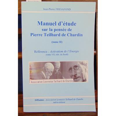 Fresafond Jean-Pierre : Manuel d'étude sur la pensée de Pierre Teilhard de Chardin. Tome 2...