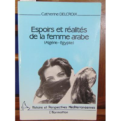 Delcroix Catherine : Espoirs et réalités de la femme arabe (Algérie Egypte )...