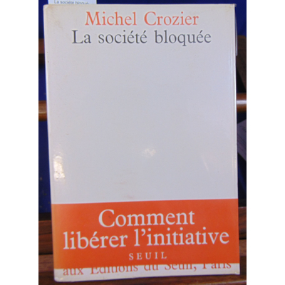 Crozier Michel : La société bloquée...
