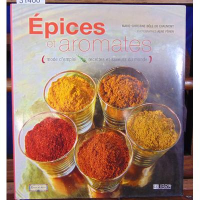Chaumont Marie-Christi : Epices et aromates : Mode d'emploi, recettes et saveurs du monde...