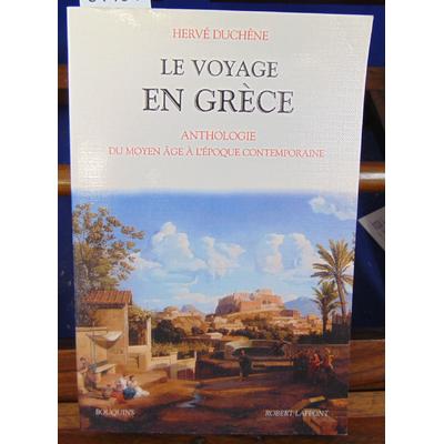 Duchêne Hervé : Le voyage en Grèce : Du Moyen-Age au XXème siècle...