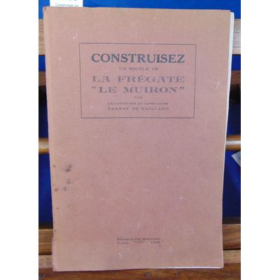 """Gaillard Barrot de : Construisez un modèle de la Frégate """"Le Muiron""""..."""
