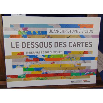 Victor Jean-Christophe : Le dessous des cartes : Itinéraires géopolitiques...