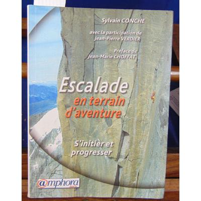 Conche Sylvain : Escalade en terrain d'aventure : S'initier et progresser...