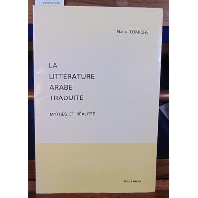 Tomiche Nada : La littérature arabe traduite,mythes et réalités...