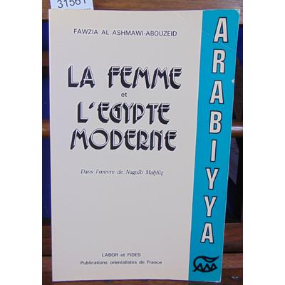 Ashmawi-Abouzed Fawzia al : la femme et l'égypte moderne dans l'oeuvre de Naguib Mahfuz...