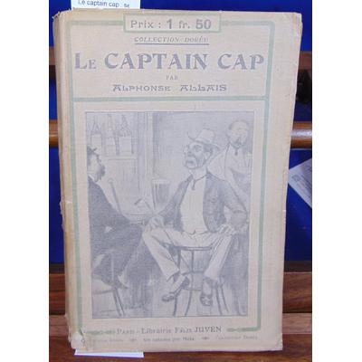 Allais Alphonse : Le captain cap : ses aventures, ses idées, ses breuvages...