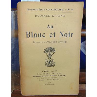 Kipling Rudyard : Au blanc et noir. ( avec un envoi d'Albert Savine )...