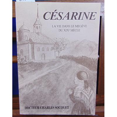 Socquet Charles : Césarine ou La vie dans le duché de Savoie au XIXe siècle...