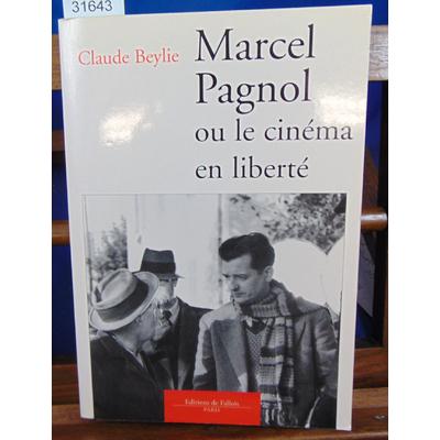 Beylie Claude : Marcel Pagnol ou Le cinéma en liberté...